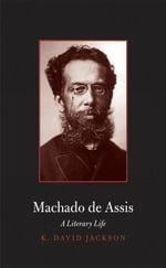 Machado de Assis : A Literary Life - K. David Jackson