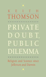 Private Doubt, Public Dilemma : Religion and Science since Jefferson and Darwin - Keith Stewart Thomson