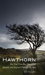 Hawthorn : The Tree That Has Nourished, Healed, and Inspired Through the Ages - Bill Vaughn