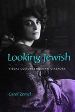 Looking Jewish : Visual Culture and Modern Diaspora - Carol Zemel