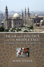 Islam and Politics in the Middle East : Explaining the Views of Ordinary Citizens - Mark Tessler