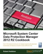 Microsoft System Center Data Protection Manager 2012 R2 Cookbook - Hedblom   Robert