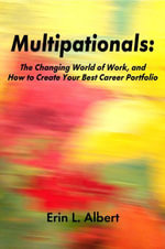 Multipationals : The Changing World of Work, and How to Create Your Best Career Portfolio - Erin L. Albert