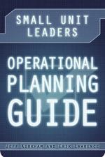 Small Unit Leaders Operational Planning Guide - Jeff Kirkham