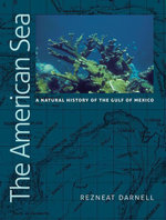 The American Sea : A Natural History of the Gulf of Mexico - Rezneat Milton Darnell