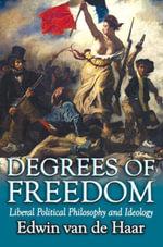 Degrees of Freedom : Liberal Political Philosophy and Ideology - Edwin van de Haar