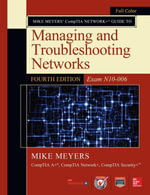 Mike Meyers' CompTIA Network+ Guide to Managing and Troubleshooting Networks, Fourth Edition (Exam N10-006) - Michael Meyers