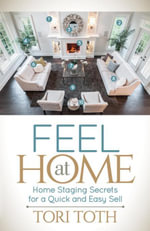 Feel at Home : Home Staging Secrets For a Quick and Easy Sell - Tori Toth