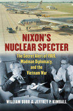 Nixon's Nuclear Specter : The Secret Alert of 1969, Madman Diplomacy, and the Vietnam War - Jeffrey P. Kimball