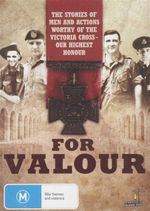 For Valour : The Stories Of Men And Actions Worthy Of The Victoria Cross - Our Highest Honour - Serge Ou