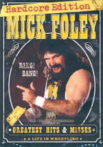 Mick Foley - Greatest Hits and Misses (Hardcore Edition) : WWE - Mick Foley