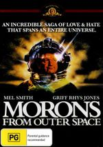 Morons From Outer Space : An Incredible Saga of Love & Hate That Spans An Entire Universe. - Griff Rhys Jones