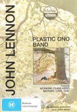 John Lennon- Plastic Ono Band  : Plastic Ono Band (Classic Albums)