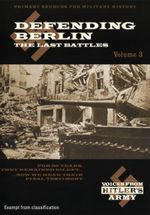 Defending Berlin : The Last Battles : Voices From Hitler's Army : Volume 3