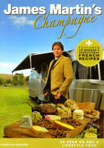 James Martin's Champagne : Features 10 Modern & Traditional French Recipes - James Martin