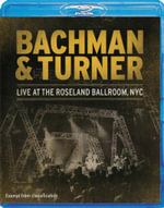 Bachman and Turner : Live At The Roseland Ballroom NYC - Randy Bachman