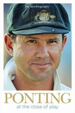 Ponting -  Signed Copy : At the Close of Play - Ricky Ponting