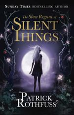 The Slow Regard of Silent Things - Order Your Signed Copy!* : A Kingkiller Chronicle Novella - Patrick Rothfuss