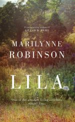Lila - Signed Copies Available! - Marilynne Robinson