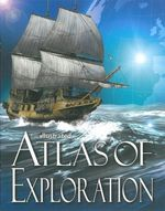 Illustrated Atlas of Exploration H/C : A comprehensive portrait of the history of exploration - Australian Geographic