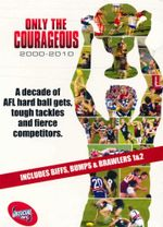 Only the Courageous : 2000-2010 : Plus Biffs, Bumps and Bralwers + Biffs, Bumps and Brawlers 2