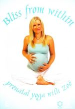 Bliss From Within : Prenatal Yoga With Zoe