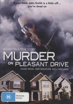 Murder On Pleasant Drive : Based On A True Story : If You Think John Smith Is A Little Off...You're Dead On. - Kelli Williams