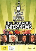 Forks Over Knives : The Extended Interviews - T. Colin Campbell PhD