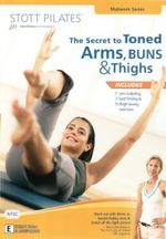 Stott Pilates : The Secret to Toned Arms, Buns And Thighs (Matwork Series) - Wayne Moss