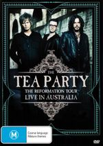 The Tea Party : The Reformation Tour - Live in Australia - The Tea Party