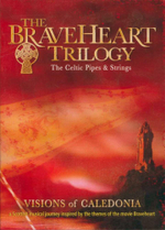 The Braveheart Trilogy - The Celtic Pipes And Strings : Visions of Caledonia - Bill McCue