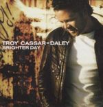 Brighter Day : Troy Cassar-Daley  - Troy Cassar-Daley