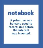 Notebook : A Primitive way humans used to record shit before the internet was invented