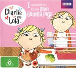 Charlie and Lola : I Completely Know About Guinea Pigs