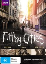 Filthy Cities : London - Paris - New York - Dan Snow