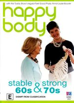 Happy Body : Stable and Strong 60s and 70s - Anna-Louise Bouvier