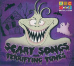 Scary Songs And Terrifying Tunes : ABC For Kids CD