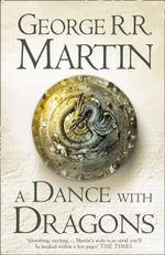 A Dance with Dragons : Song of Ice and Fire Series : Book 5 - George R. R. Martin