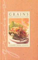 Grains : Polenta - Couscous - Pilafs - Breads - Miriam Rubin