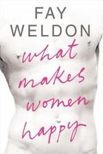 What Makes Women Happy - Fay Weldon