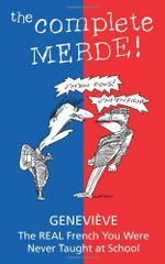 The Complete Merde! : the Real French You Were Never Taught at School -