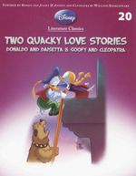 Two Quacky Love Stories : Donald And Daisetta And Goofy And Cleopatra : Disney Literature Classics - Book 20