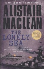 The Lonely Sea : Collected Sea Stories - Alistair MacLean