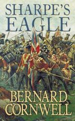 Sharpe's Eagle : Richard Sharpe and the Talavera Campaign July 1809 (Book 8) - Bernard Cornwell