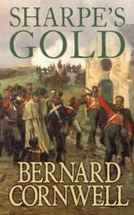 Sharpe's Gold : Richard Sharpe and the Destruction of Almeida, August 1810 (Book 9) - Bernard Cornwell