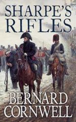 Sharpe's Rifles : Richard Sharpe and the French Invasion of Galicia, January, 1809 (Book 6) - Bernard Cornwell