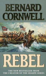 Rebel : Starbuck Chronicles Series : Book 1 - Bernard Cornwell