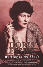 Walking in the Shade : Volume Two of My Autobiography, 1949-1962 : Winner of the Nobel Prize for Literature, 2007 - Doris Lessing