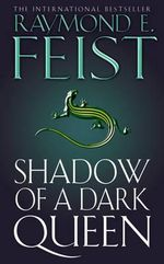 Shadow of a Dark Queen : The Serpentwar Saga : Book 1 - Raymond E. Feist
