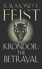 Krondor : The Betrayal :  The Betrayal - Raymond E. Feist